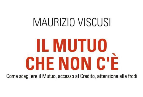 Il mutuo che non c'è di Maurizio Viscusi